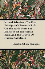 Natural Salvation - The First Principles Of Immortal Life On The Earth, From The Evolution Of The Human Brain And The Growth Of Human Knowledge