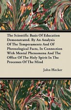 The Scientific Basis Of Education Demonstrated. By An Analysis Of The Temperaments And Of Phrenological Facts, In Connection With Mental Phenomena And