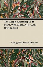 The Gospel According To St. Mark, With Maps, Notes And Introduction