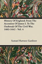 History Of England; From The Accession Of James I. To The Outbreak Of The Civil War, 1603-1642 - Vol. 4