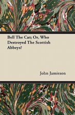 Bell The Cat; Or, Who Destroyed The Scottish Abbeys?