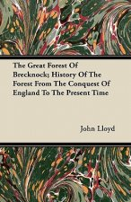 The Great Forest Of Brecknock; History Of The Forest From The Conquest Of England To The Present Time