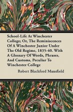 School-Life At Winchester College; Or, The Reminiscences Of A Winchester Junior Under The Old Regime, 1835-40. With A Glossary Of Words, Phrases, And