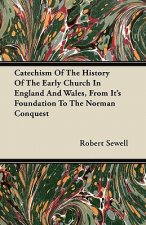 Catechism of the History of the Early Church in England and Wales, from Its Foundation to the Norman Conquest