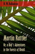 Martin Rattler; Or, a Boy's Adventures in the Forests of Brazil