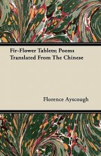 Fir-Flower Tablets; Poems Translated From The Chinese