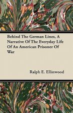 Behind The German Lines, A Narrative Of The Everyday Life Of An American Prisoner Of War