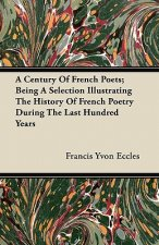 A Century Of French Poets; Being A Selection Illustrating The History Of French Poetry During The Last Hundred Years