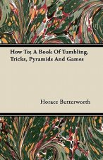 How To; A Book Of Tumbling, Tricks, Pyramids And Games