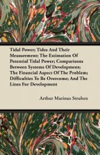 Tidal Power; Tides And Their Measurement; The Estimation Of Potential Tidal Power; Comparisons Between Systems Of Development; The Financial Aspect Of
