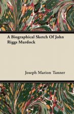 A Biographical Sketch Of John Riggs Murdock