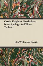 Castle, Knight & Troubadour; In an Apology and Three Tableaux