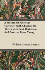 A History Of American Currency, With Chapters On The English Bank Restriction And Austrian Paper Money