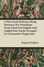 A New Greek Delectus, Being Sentences For Translation From Greek Into English And English Into Greek; Arranged In A Systematic Progression