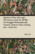Japanese Chess (sho-ngi) - The Science And Art Of War Or Struggle Philosophically Treated. Chinese Chess (chong-kie) - And I-Go