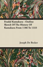 Feudal Kamakura - Outline Sketch Of The History Of Kamakura From 1186 To 1333
