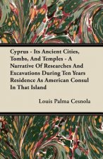 Cyprus - Its Ancient Cities, Tombs, And Temples - A Narrative Of Researches And Excavations During Ten Years Residence As American Consul In That Isla