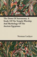 The Dawn of Astronomy - A Study of the Temple-Worship and Mythology of the Ancient Egyptians