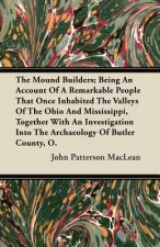 The Mound Builders; Being An Account Of A Remarkable People That Once Inhabited The Valleys Of The Ohio And Mississippi, Together With An Investigatio