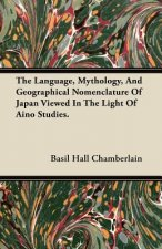 The Language, Mythology, And Geographical Nomenclature Of Japan Viewed In The Light Of Aino Studies.