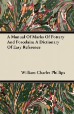 A Manual Of Marks Of Pottery And Porcelain; A Dictionary Of Easy Reference