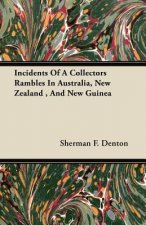 Incidents Of A Collectors Rambles In Australia, New Zealand , And New Guinea