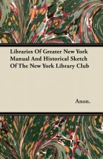 Libraries Of Greater New York  Manual And Historical Sketch Of The New York Library Club