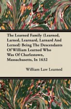 The Learned Family (Learned, Larned, Learnard, Larnard And Lerned) Being The Descendants Of William Learned Who Was Of Charlestown, Massachusetts, In