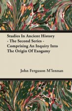 Studies In Ancient History - The Second Series - Comprising An Inquiry Into The Origin Of Exogamy