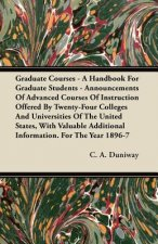 Graduate Courses - A Handbook For Graduate Students - Announcements Of Advanced Courses Of Instruction Offered By Twenty-Four Colleges And Universitie