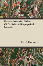 Harvey Goodwin, Bishop of Carlisle - A Biographical Memoir