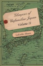 Glimpses of Unfamiliar Japan - Volume II.