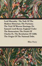 Lord Macaulay  The Task Of The Modern Historian; The Puritans; The Trial Of Warren Hastings; Dr. Samuel; Lord Byron; England Under The Restoration; Th