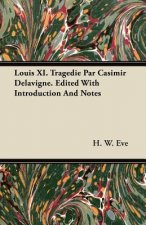 Louis XI. Tragedie Par Casimir Delavigne. Edited With Introduction And Notes