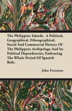 The Philippine Islands.  A Political, Geographical, Ethnographical, Social And Commercial History Of The Philippine Archipelago And Its Political Depe
