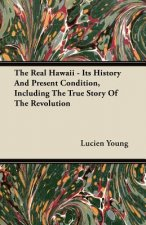 The Real Hawaii - Its History And Present Condition, Including The True Story Of The Revolution