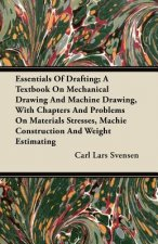 Essentials Of Drafting; A Textbook On Mechanical Drawing And Machine Drawing, With Chapters And Problems On Materials Stresses, Machie Construction An