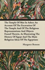 The Temple Of Mut In Asher; An Account Of The Excavation Of The Temple And Of The Religious Representations And Objects Found Therein, As Illustrating