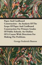 Paper And Cardboard Construction - An Analysis Of The Scope Of Paper And Cardboard Construction For Primary Grades Of Public Schools. An Outline Of A