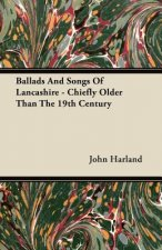 Ballads And Songs Of Lancashire - Chiefly Older Than The 19th Century