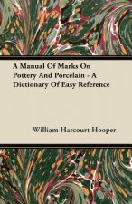 A Manual Of Marks On Pottery And Porcelain - A Dictionary Of Easy Reference