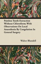 Painless Tooth-Extraction Without Chloroform; With Observations On Local Anaesthesia By Congelation In General Surgery