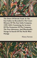 The Dawn Of British Trade To The East Indies As Recorded In The Court Minutes Of The East India Company, 1599-1603; Containing An Account Of The Forma