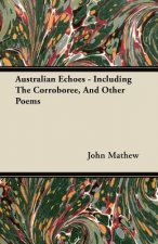 Australian Echoes - Including The Corroboree, And Other Poems