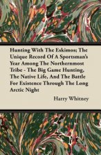 Hunting With The Eskimos; The Unique Record Of A Sportsman's Year Among The Northernmost Tribe - The Big Game Hunting, The Native Life, And The Battle