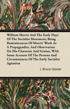 William Morris And The Early Days Of The Socialist Movement; Being Reminiscences Of Morris' Work As A Propagandist, And Observation On His Character A