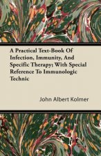 A Practical Text-Book Of Infection, Immunity, And Specific Therapy; With Special Reference To Immunologic Technic