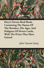 Davy's Devon Herd Book, Containing The Names Of The Breeders, The Ages, And Pedigrees Of Devon Cattle, With The Prizes They Have Gained