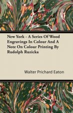 New York - A Series Of Wood Engravings In Colour And A Note On Colour Printing By Rudolph Ruzicka