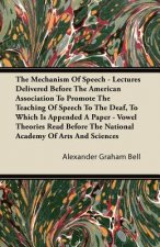 The Mechanism Of Speech - Lectures Delivered Before The American Association To Promote The Teaching Of Speech To The Deaf, To Which Is Appended A Pap
